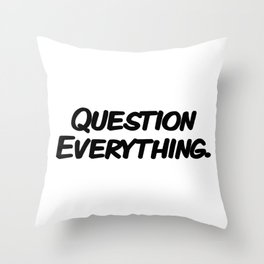 Question Everything. Throw Pillow