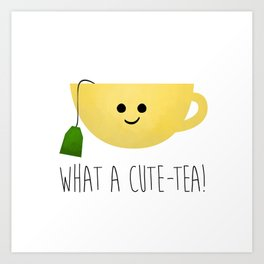 What A Cute-tea Art Print