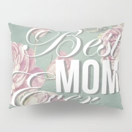 Mother's Day (Best Mom Ever) 2 Pillow Sham