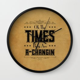 Times they are A-Changin' Wall Clock