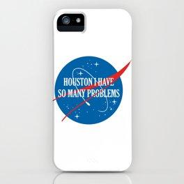Houston I Have So Many Problems iPhone Case