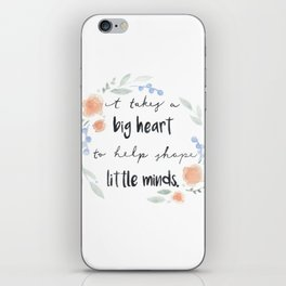 It Takes a Big Heart to Help Shape Little Minds iPhone Skin