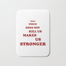 That which does not kill us makes us stronger quot Bath Mat