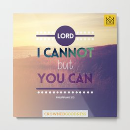 Lord, I Cannot but You Can Metal Print