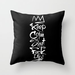 Keep calm and shut the fuck up Throw Pillow