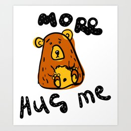 Scribble grumpy bear More Hug me. Doodle clipar Art Print