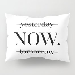 NOW Motivational Quote Pillow Sham
