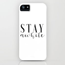 Stay Awhile Print Printable Art Stay Awhile Art Inspirational Poster Home Sign Dorm Room Stay Awhile iPhone Case