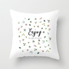 Enjoy the gifts of nature Throw Pillow