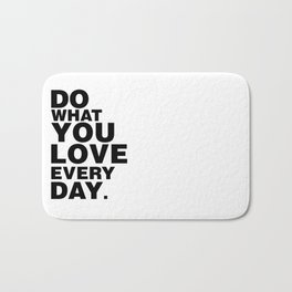 Do What You Love Everyday Bath Mat