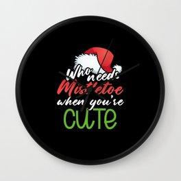 Who needs mistletoe when you're cute Wall Clock