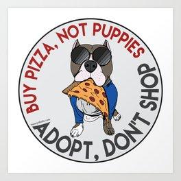 Buy Pizza, Not Puppies Art Print