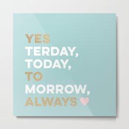 Yes to Always! Metal Print