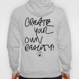 CREATE YOUR OWN REALITY Hoody