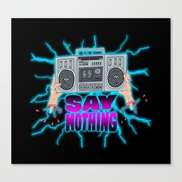 SAY NOTHING Canvas Print