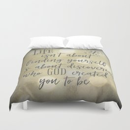 Life: Discovering who God created you to be Quote Duvet Cover