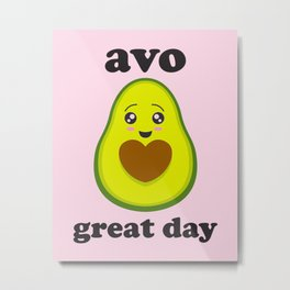 Avo Great Day, Funny, Cute, Quote Metal Print