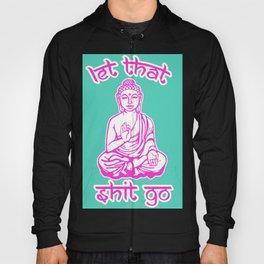 Let That Shit Go Buddha Hoody