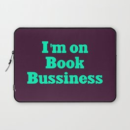 I'm on book bussiness Laptop Sleeve