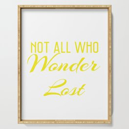 """""""Not all Who Wander are Lost"""" for emotional and inspiring tee for you! Makes a unique gift too!  Serving Tray"""