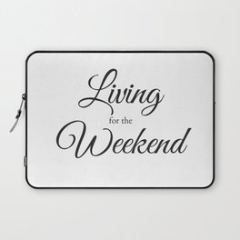 Living for the Weekend Laptop Sleeve