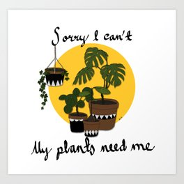 Sorry I can't my plants need me Art Print