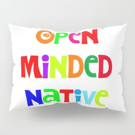 Open minded Native Pillow Sham