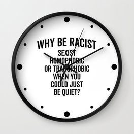Why Be Racist Quote Wall Clock