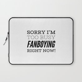 Sorry I'm Too Busy Fanboying Right Now! Laptop Sleeve