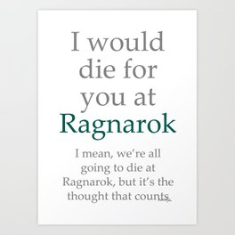 I Would Die for You at Ragnarok Art Print