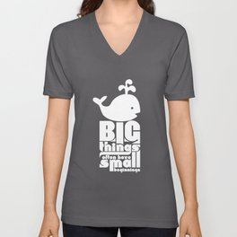 Big Things often have Small Beginnings Unisex V-Neck