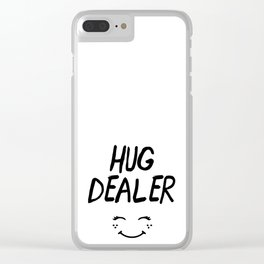 HUG DEALER SMILEY FACE - cute quote Clear iPhone Case
