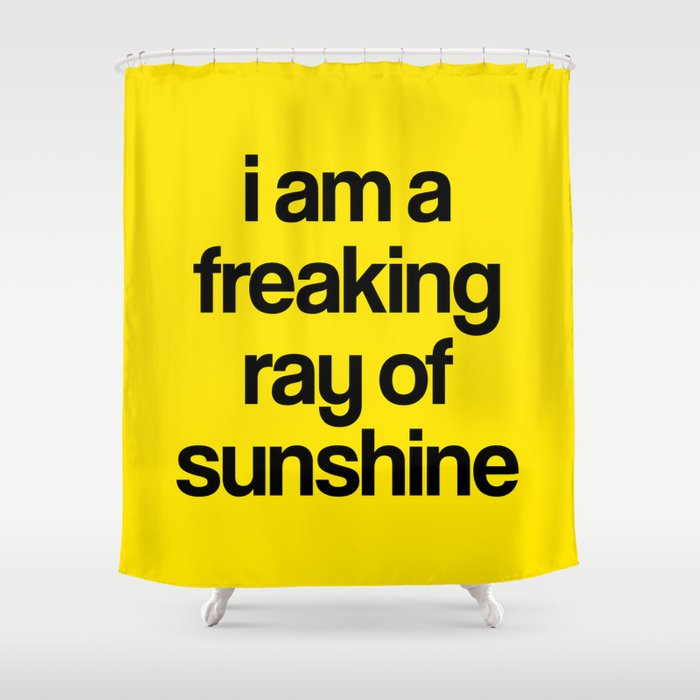 i am a freaking ray of sunshine Shower Curtain