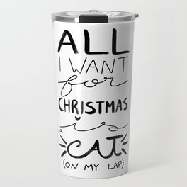 All I Want for Christmas is a Cat (on my lap) Travel Mug