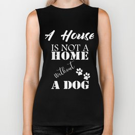 A House Is Not A Home Without A Dog White Biker Tank