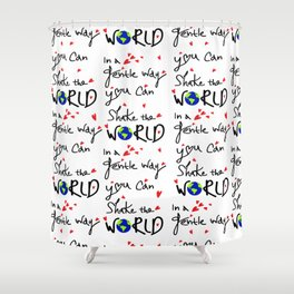 In a gentle way, you can shake the world Shower Curtain