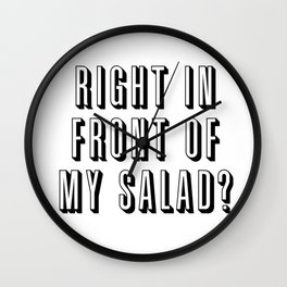 Right In Front Of My Salad? Wall Clock