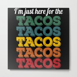 I'm Just Here For The Tacos Metal Print