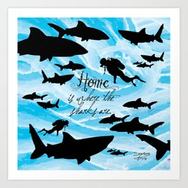 Home is where the sharks are! Art Print