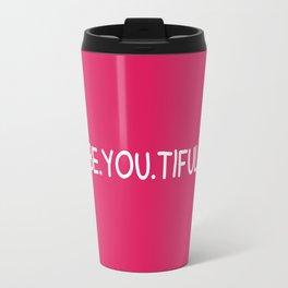 Beautiful = BE.YOU.TIFUL Travel Mug
