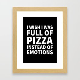 I Wish I Was Full of Pizza Instead of Emotions (Black & White) Framed Art Print