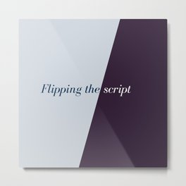 Flipping the script Metal Print