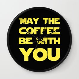 May The Coffee Be With You Wall Clock