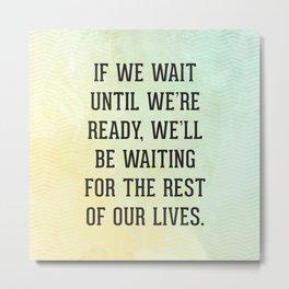 Wait Until We're Ready Quote Metal Print