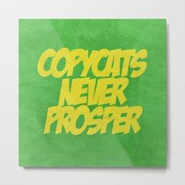 COPYCATS NEVER PROSPER Metal Print