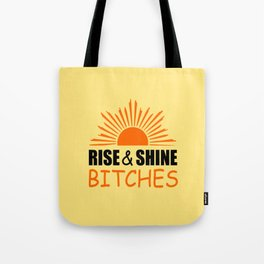 Rise and shine bitches funny quote Tote Bag