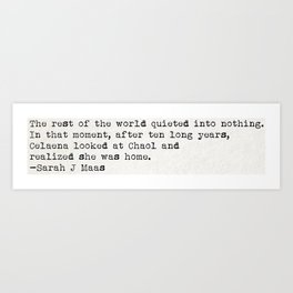 """""""The rest of the world quieted into nothing..."""" -Sarah J Maas Art Print"""
