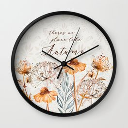 theres no place like autumn Wall Clock