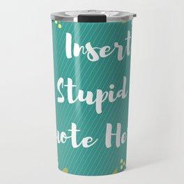 Insert Stupid Quote Here! Travel Mug