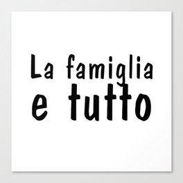 La famiglia e tutto Canvas Print